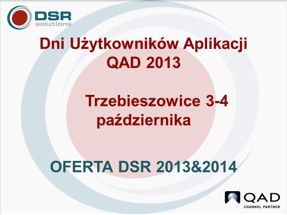 Dni Użytkowników Aplikacji QAD 2013 Trzebieszowice 3-4 października OFERTA DSR 2013&2014