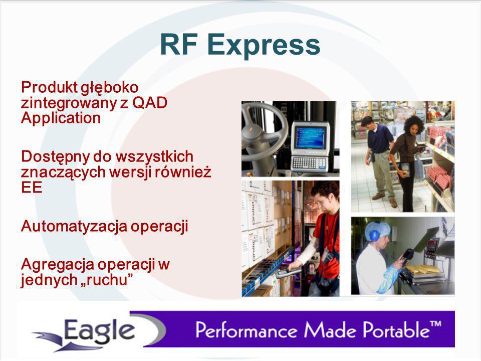 """RF Express Produkt głęboko zintegrowany z QAD Application Dostępny do wszystkich znaczących wersji również EE Automatyzacja operacji Agregacja operacji w jednych """"ruchu"""