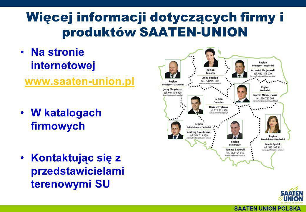 Więcej informacji dotyczących firmy i produktów SAATEN-UNION Na stronie internetowej www.saaten-union.pl W katalogach firmowych Kontaktując się z prze