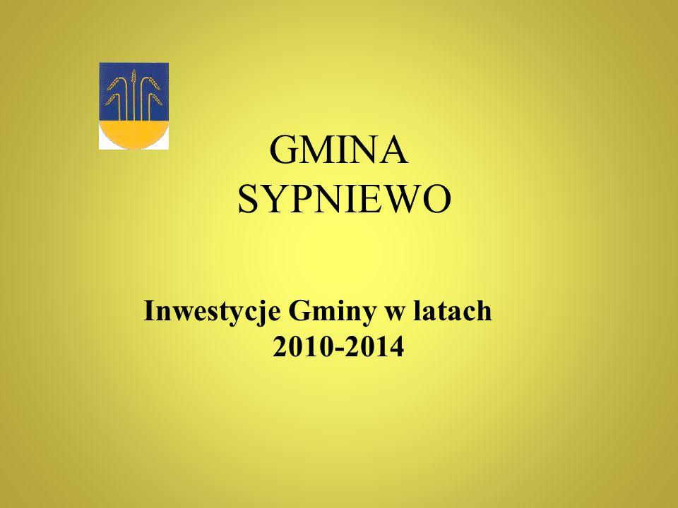 GMINA SYPNIEWO Inwestycje Gminy w latach 2010-2014