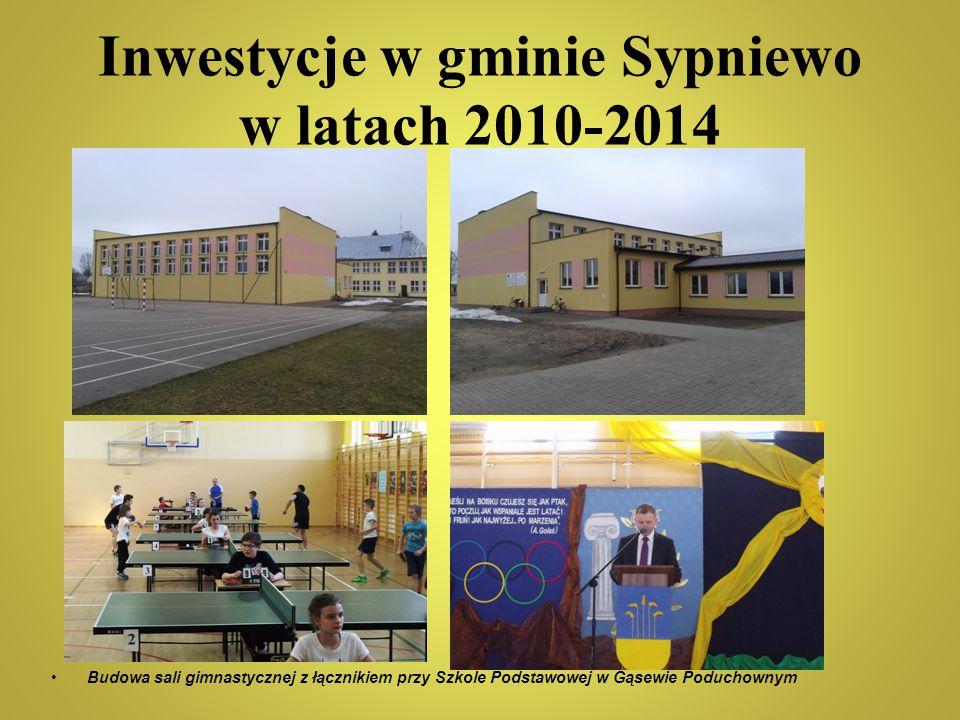 Inwestycje w gminie Sypniewo w latach 2010-2014 Budowa sali gimnastycznej z łącznikiem przy Szkole Podstawowej w Gąsewie Poduchownym