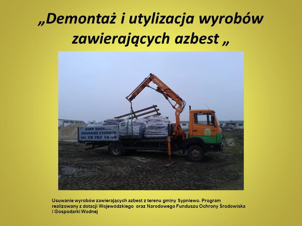 """""""Demontaż i utylizacja wyrobów zawierających azbest """" Usuwanie wyrobów zawierających azbest z terenu gminy Sypniewo. Program realizowany z dotacji Woj"""