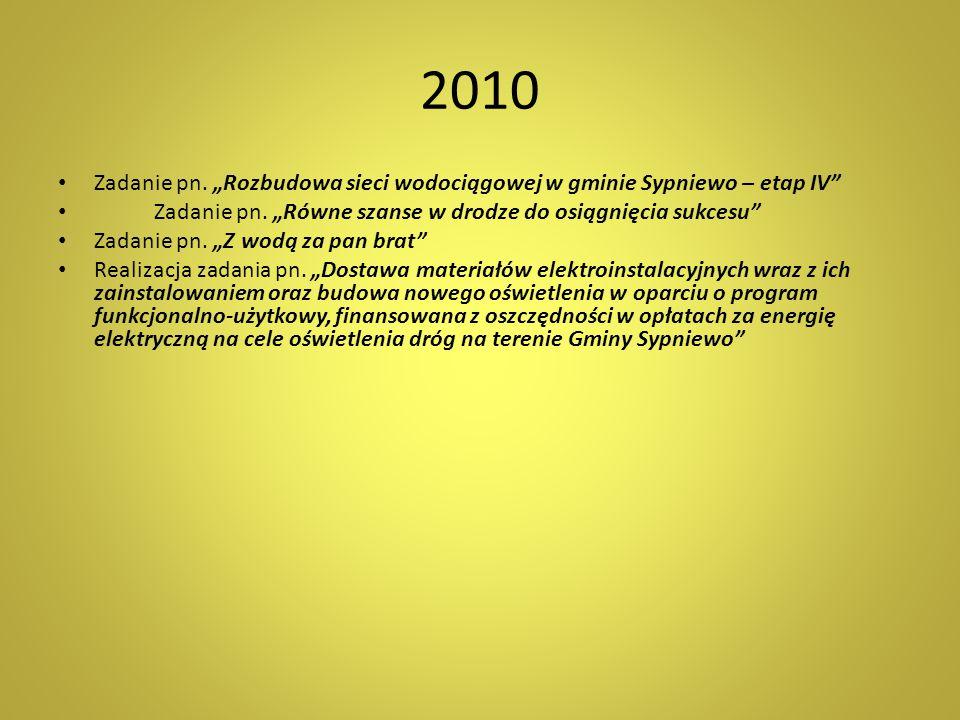 """2010 Zadanie pn. """"Rozbudowa sieci wodociągowej w gminie Sypniewo – etap IV"""" Zadanie pn. """"Równe szanse w drodze do osiągnięcia sukcesu"""" Zadanie pn. """"Z"""