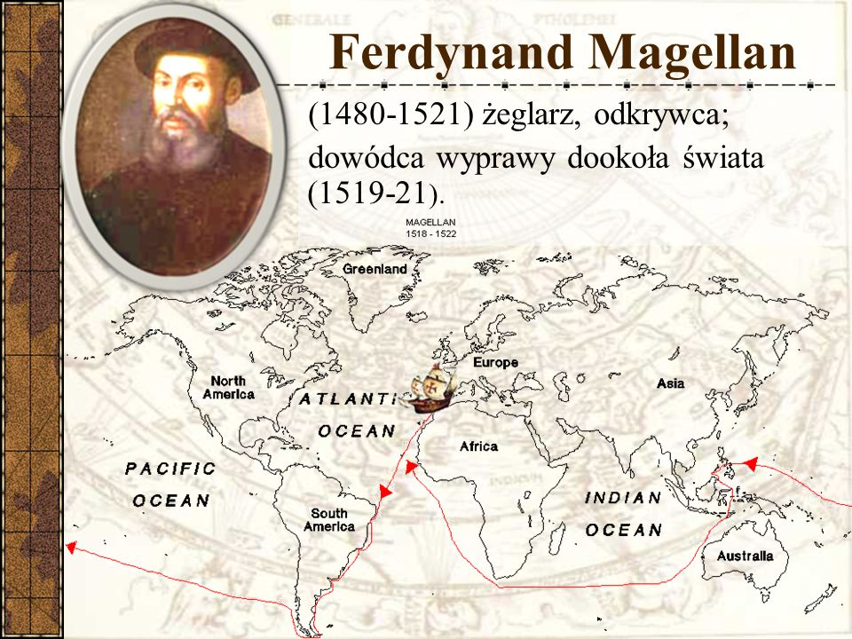 Ferdynand Magellan (1480-1521) żeglarz, odkrywca; dowódca wyprawy dookoła świata (1519-21 ).