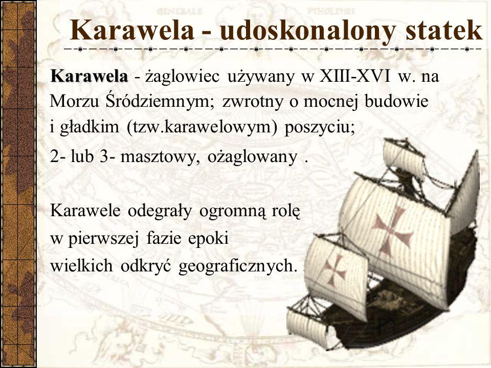 Karawela - udoskonalony statek Karawela Karawela - żaglowiec używany w XIII-XVI w.
