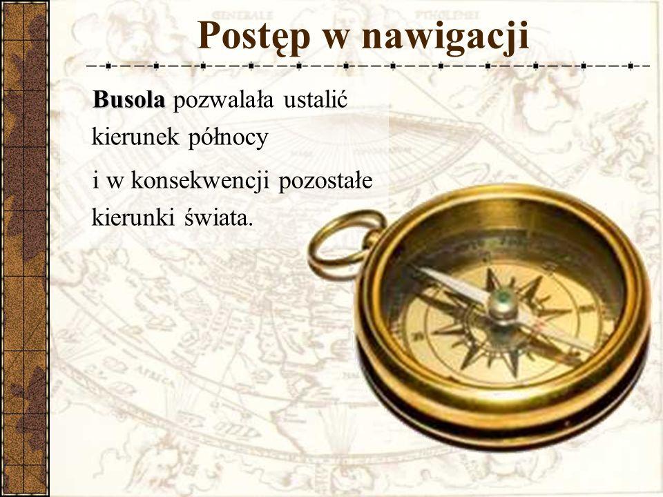Busola Busola pozwalała ustalić kierunek północy i w konsekwencji pozostałe kierunki świata.