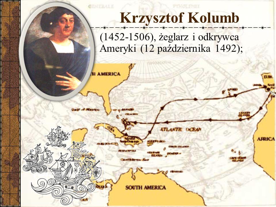 Krzysztof Kolumb (1452-1506), żeglarz i odkrywca Ameryki (12 października 1492);