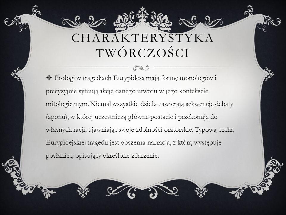 CHARAKTERYSTYKA TWÓRCZOŚCI  Prologi w tragediach Eurypidesa mają formę monologów i precyzyjnie sytuują akcję danego utworu w jego kontekście mitologi