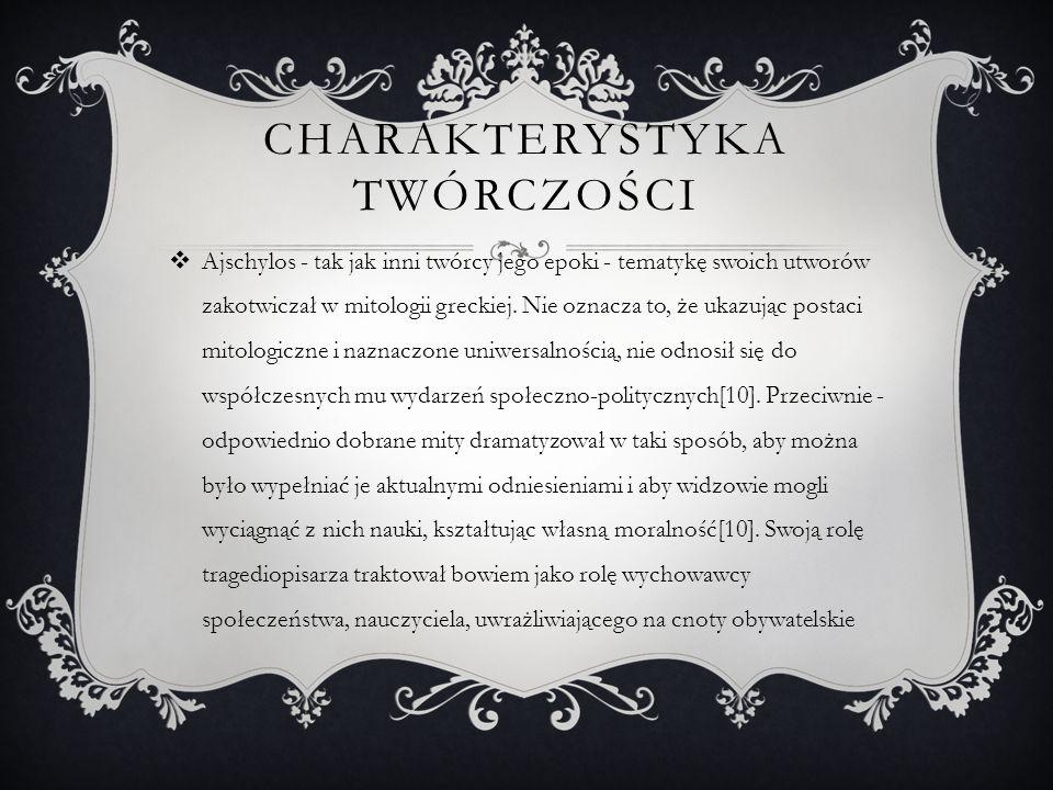 CHARAKTERYSTYKA TWÓRCZOŚCI  Ajschylos - tak jak inni twórcy jego epoki - tematykę swoich utworów zakotwiczał w mitologii greckiej. Nie oznacza to, że