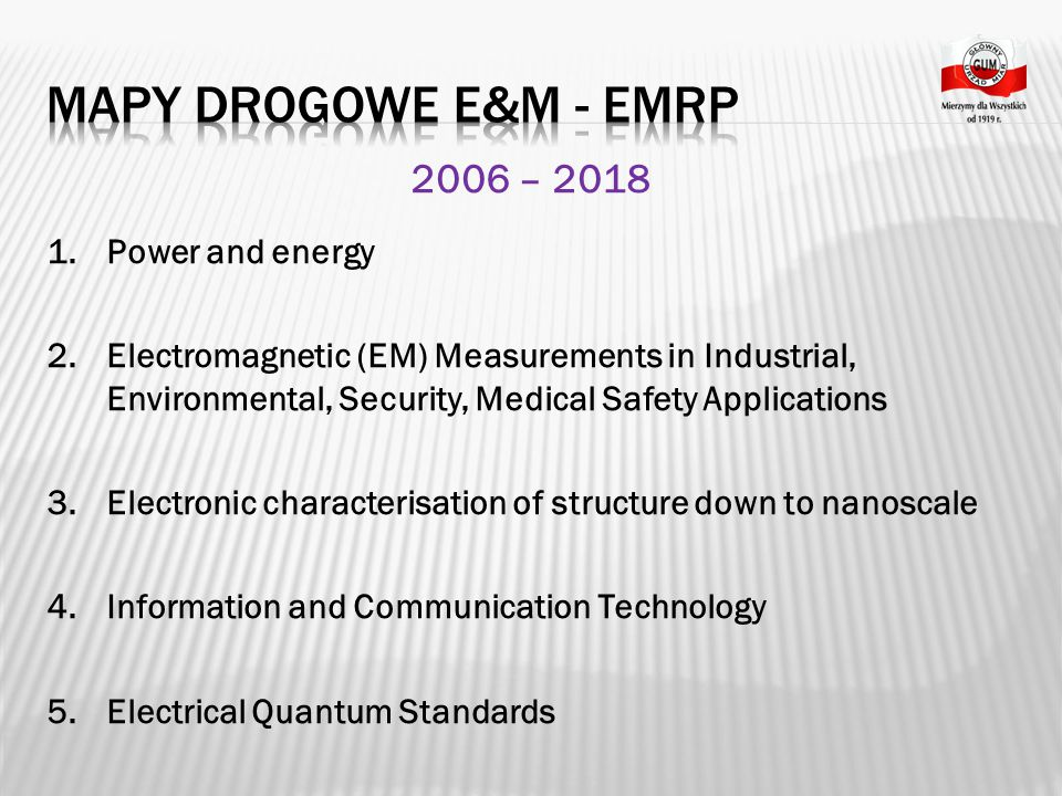 2006 – 2018 1.Power and energy 2.Electromagnetic (EM) Measurements in Industrial, Environmental, Security, Medical Safety Applications 3.Electronic ch