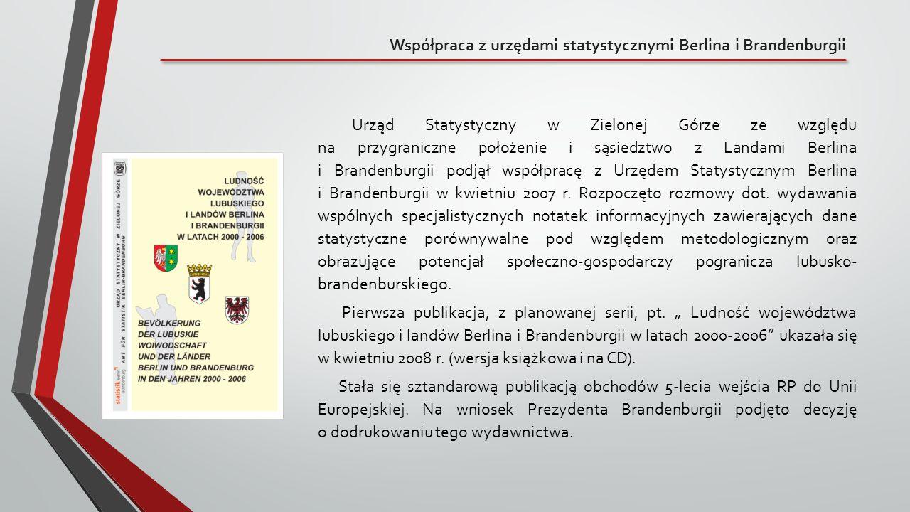 Współpraca z urzędami statystycznymi Berlina i Brandenburgii Urząd Statystyczny w Zielonej Górze ze względu na przygraniczne położenie i sąsiedztwo z