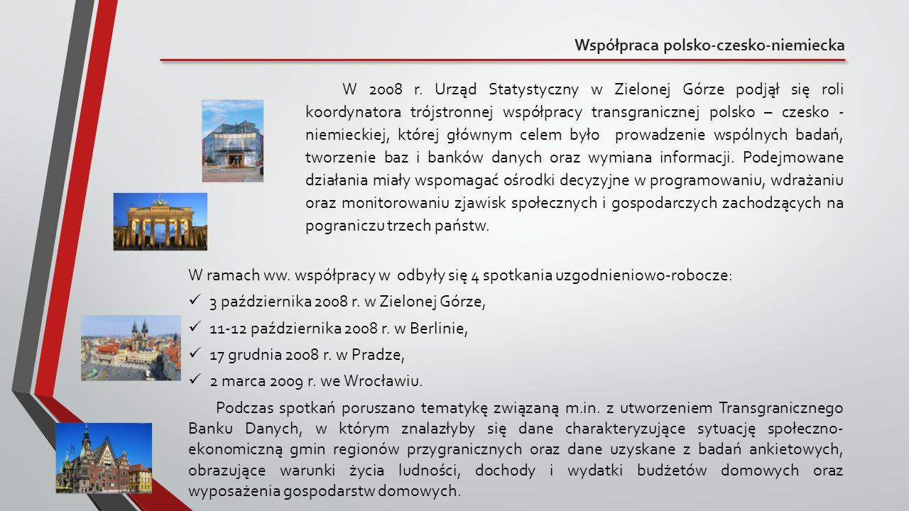 Współpraca polsko-czesko-niemiecka W 2008 r. Urząd Statystyczny w Zielonej Górze podjął się roli koordynatora trójstronnej współpracy transgranicznej