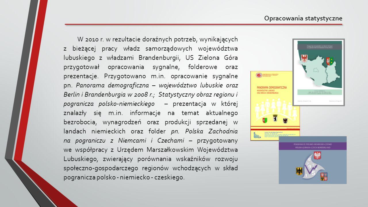 Opracowania statystyczne W 2010 r. w rezultacie doraźnych potrzeb, wynikających z bieżącej pracy władz samorządowych województwa lubuskiego z władzami