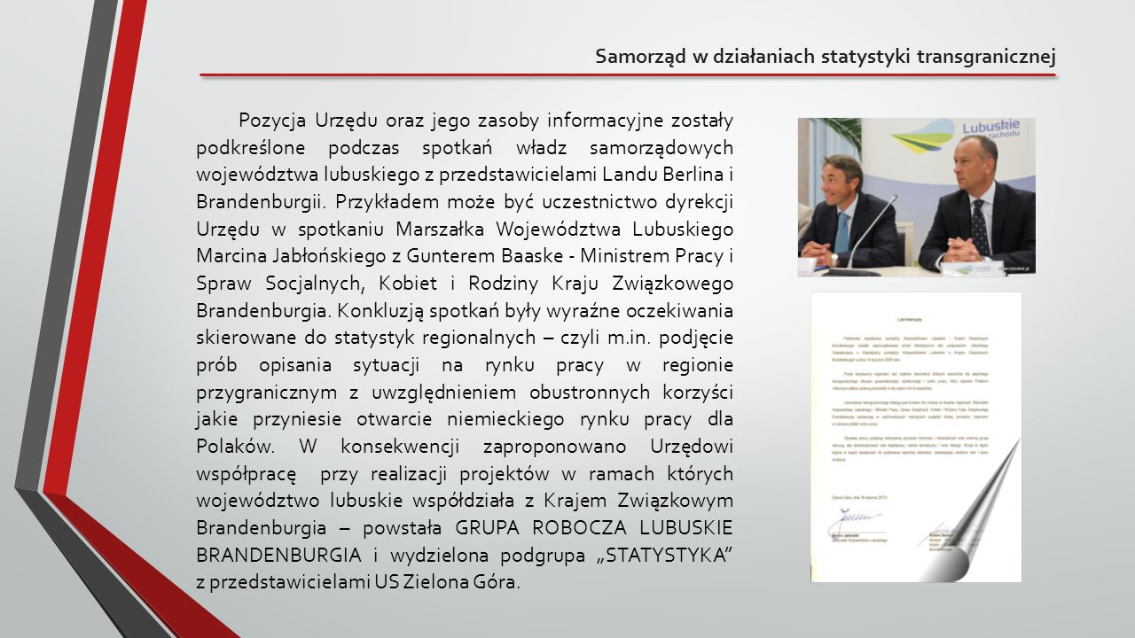 Samorząd w działaniach statystyki transgranicznej Pozycja Urzędu oraz jego zasoby informacyjne zostały podkreślone podczas spotkań władz samorządowych
