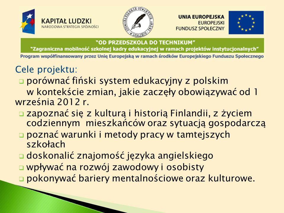 Cele projektu:  porównać fiński system edukacyjny z polskim w kontekście zmian, jakie zaczęły obowiązywać od 1 września 2012 r.