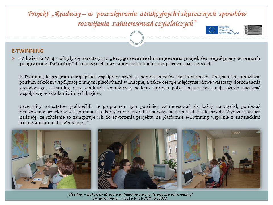 """Projekt """"Readway – w poszukiwaniu atrakcyjnych i skutecznych sposobów rozwijania zainteresowań czytelniczych"""" E-TWINNING  10 kwietnia 2014 r. odbyły"""