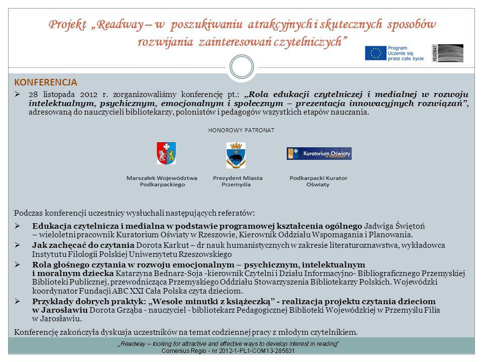 """Projekt """"Readway – w poszukiwaniu atrakcyjnych i skutecznych sposobów rozwijania zainteresowań czytelniczych"""" KONFERENCJA  28 listopada 2012 r. zorga"""