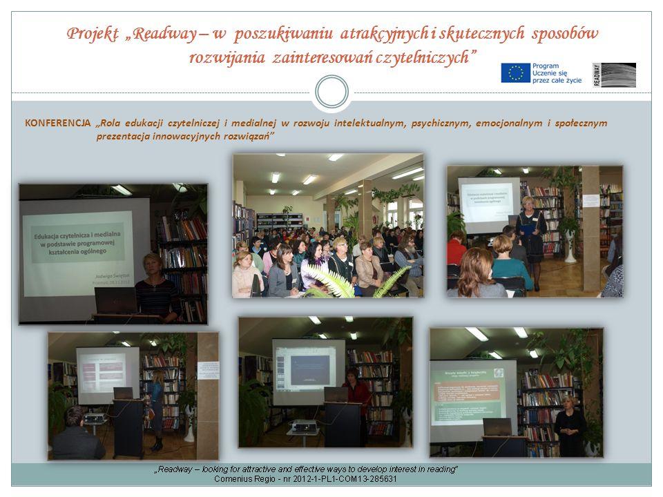"""Projekt """"Readway – w poszukiwaniu atrakcyjnych i skutecznych sposobów rozwijania zainteresowań czytelniczych"""" KONFERENCJA """"Rola edukacji czytelniczej"""