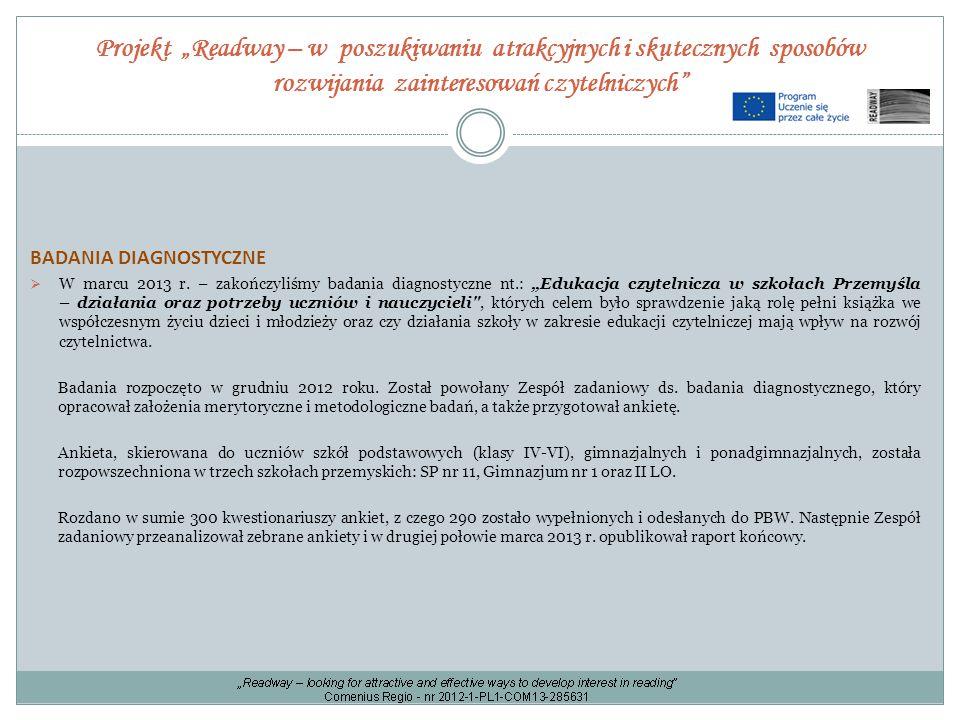 """Projekt """"Readway – w poszukiwaniu atrakcyjnych i skutecznych sposobów rozwijania zainteresowań czytelniczych"""" BADANIA DIAGNOSTYCZNE  W marcu 2013 r."""
