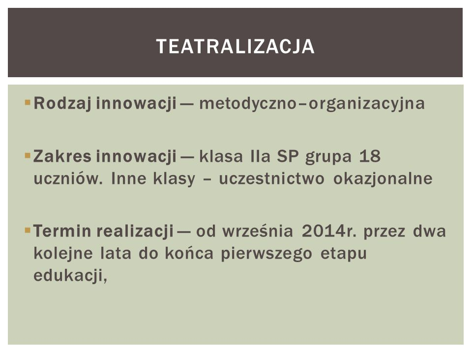  Rodzaj innowacji — metodyczno–organizacyjna  Zakres innowacji — klasa IIa SP grupa 18 uczniów. Inne klasy – uczestnictwo okazjonalne  Termin reali