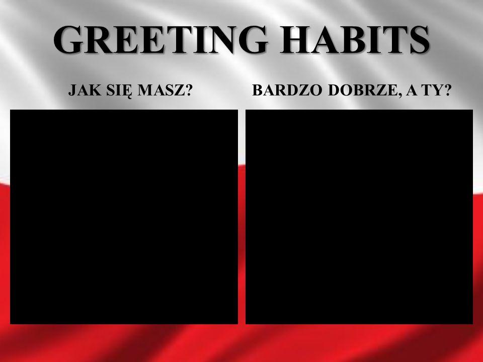 GREETING HABITS JAK SIĘ MASZ?BARDZO DOBRZE, A TY?