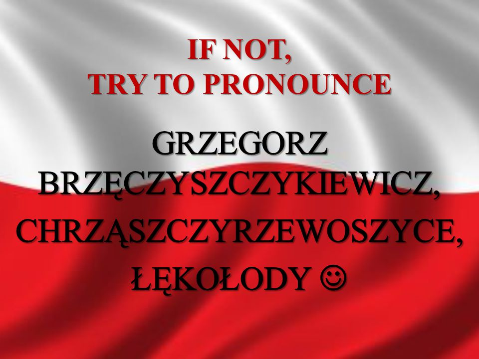 IF NOT, TRY TO PRONOUNCE