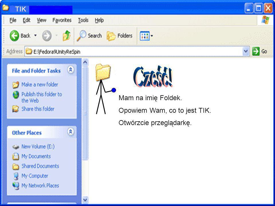TIK Mam na imię Foldek.Będę was oprowadzać po nieznanych wam częściach internetu.Otwórz przeglądarkę.Mam na imię Foldek.Będę was oprowadzać po nieznanych wam częściach internetu.Otwórz przeglądarkę.