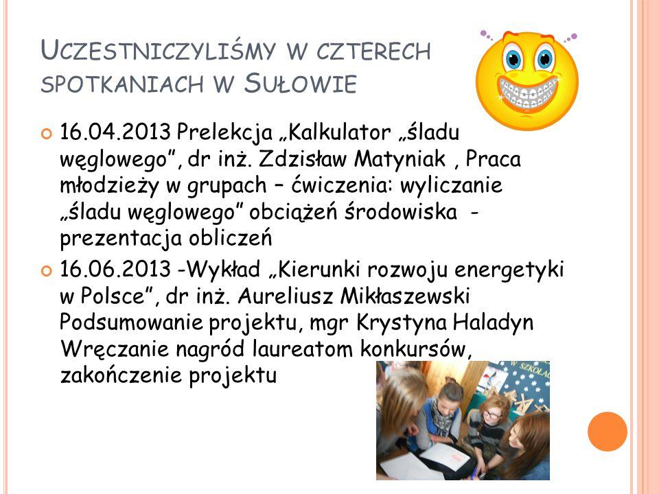 """U CZESTNICZYLIŚMY W CZTERECH SPOTKANIACH W S UŁOWIE 16.04.2013 Prelekcja """"Kalkulator """"śladu węglowego , dr inż."""