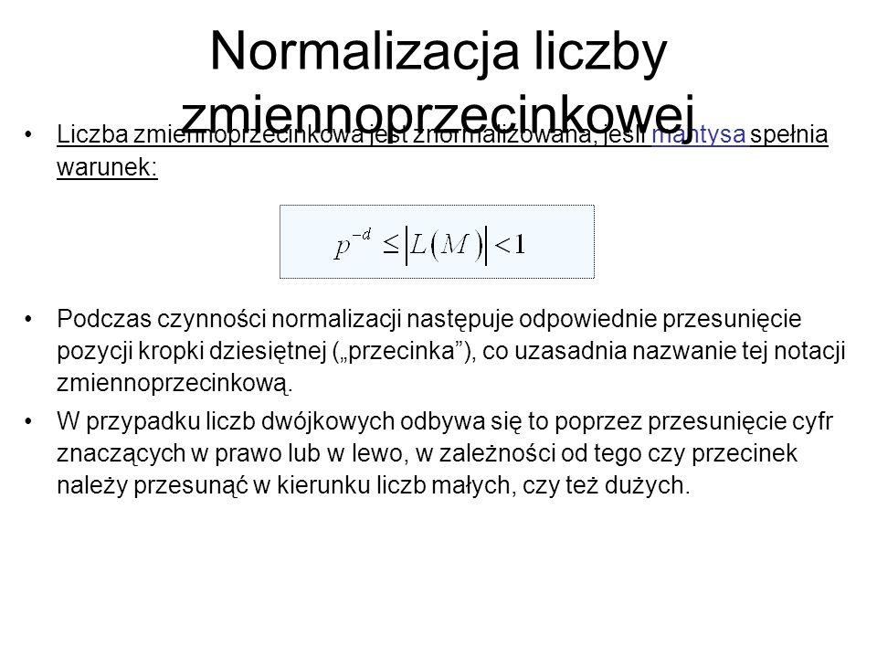 """Liczba zmiennoprzecinkowa jest znormalizowana, jeśli mantysa spełnia warunek: Podczas czynności normalizacji następuje odpowiednie przesunięcie pozycji kropki dziesiętnej (""""przecinka ), co uzasadnia nazwanie tej notacji zmiennoprzecinkową."""
