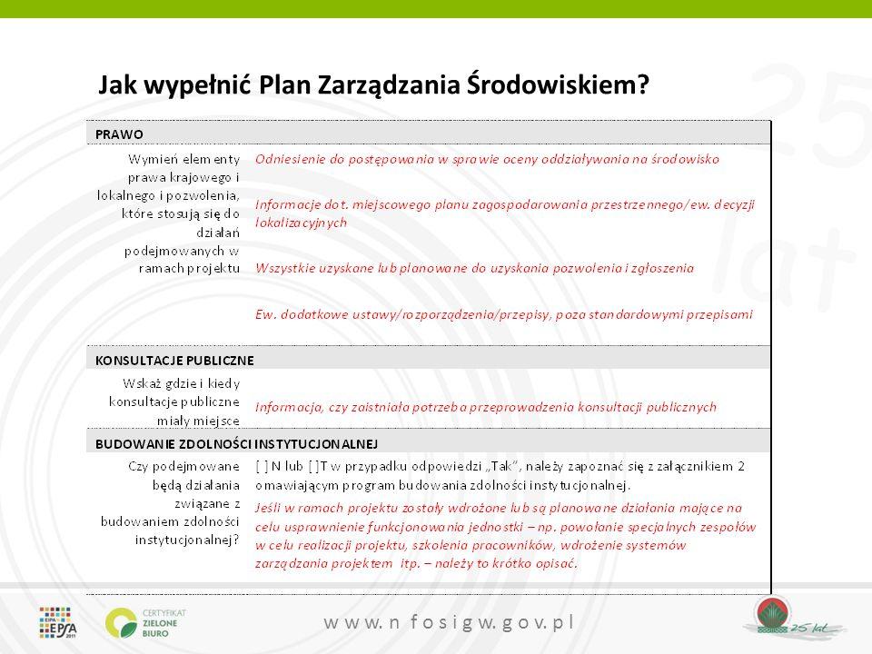25 lat w w w.n f o s i g w. g o v. p l Jak wypełnić Plan Zarządzania Środowiskiem.