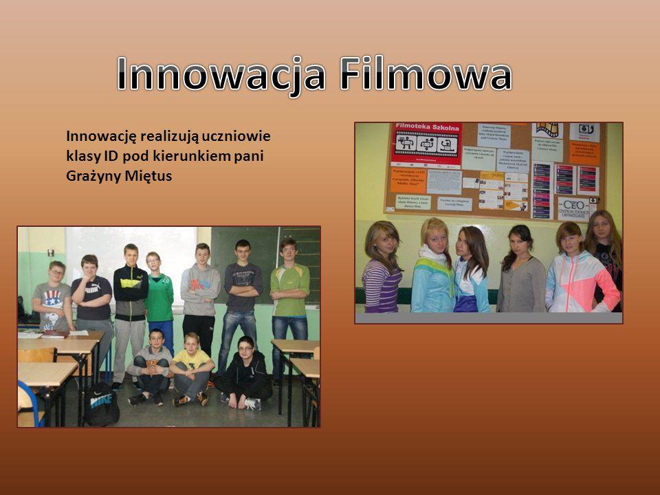Innowację realizują uczniowie klasy ID pod kierunkiem pani Grażyny Miętus