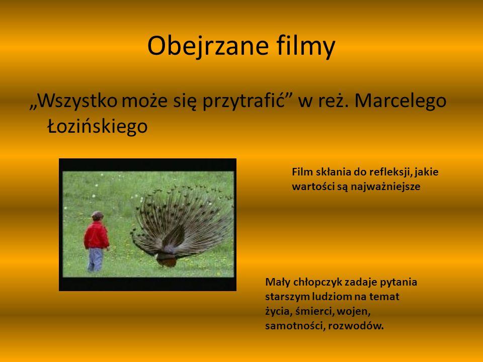 """Obejrzane filmy """"Wszystko może się przytrafić"""" w reż. Marcelego Łozińskiego Mały chłopczyk zadaje pytania starszym ludziom na temat życia, śmierci, wo"""