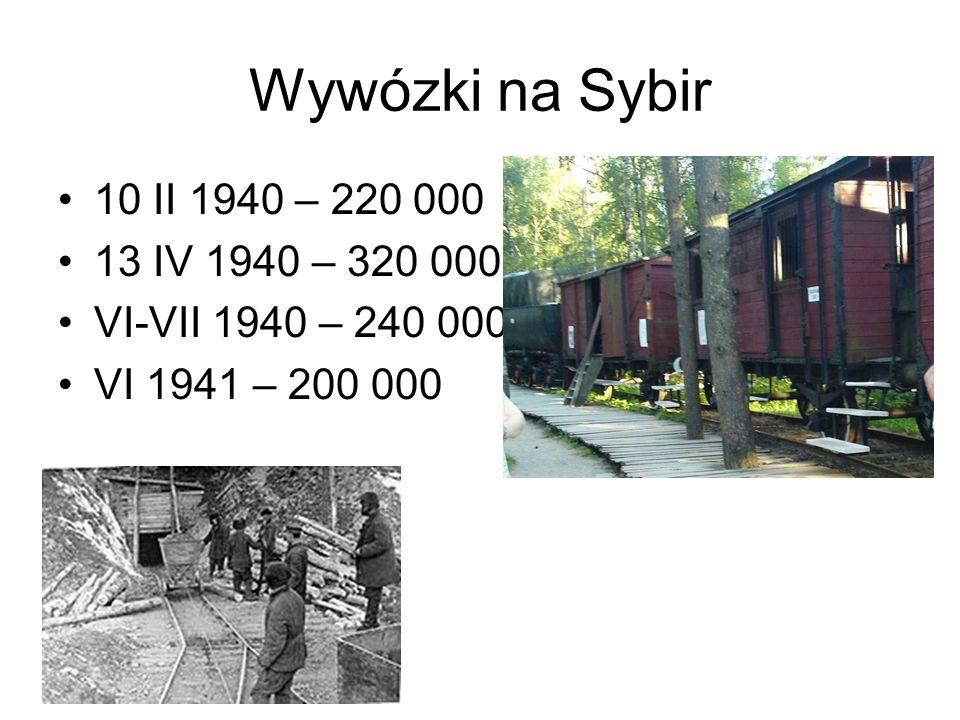 Wywózki na Sybir 10 II 1940 – 220 000 13 IV 1940 – 320 000 VI-VII 1940 – 240 000 VI 1941 – 200 000