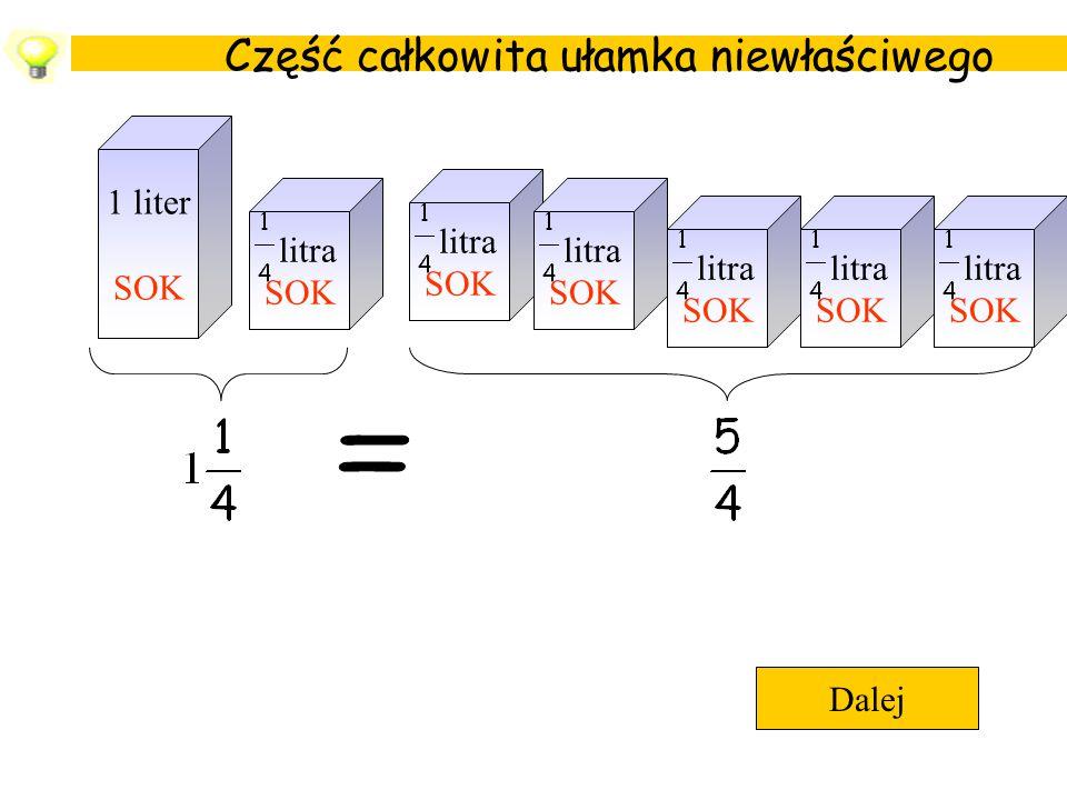 Część całkowita ułamka niewłaściwego Dalej 1 liter SOK litra SOK litra SOK litra SOK litra SOK litra SOK litra SOK