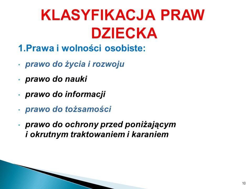 1.Prawa i wolności osobiste: prawo do życia i rozwoju prawo do nauki prawo do informacji prawo do tożsamości prawo do ochrony przed poniżającym i okru