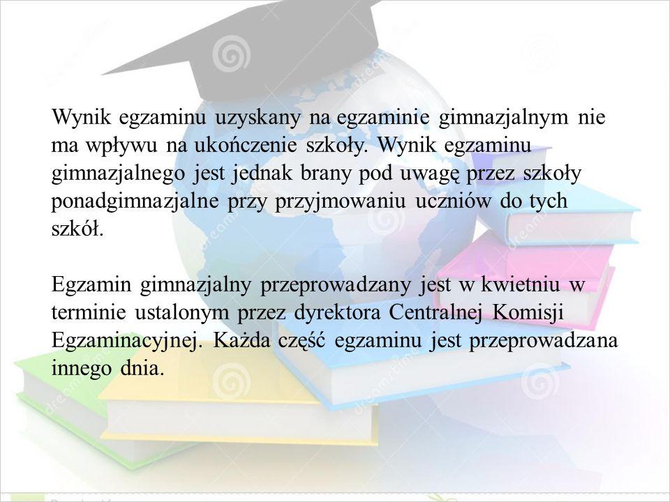 Wynik egzaminu uzyskany na egzaminie gimnazjalnym nie ma wpływu na ukończenie szkoły. Wynik egzaminu gimnazjalnego jest jednak brany pod uwagę przez s