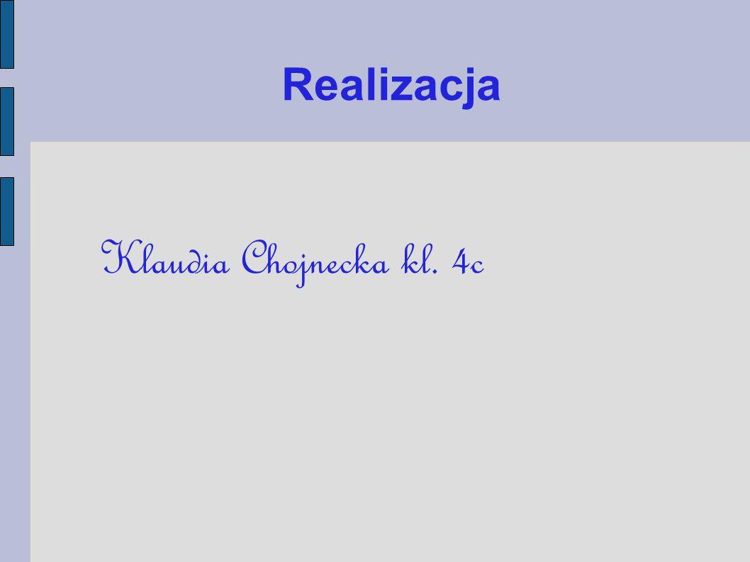 Realizacja Klaudia Chojnecka kl. 4c