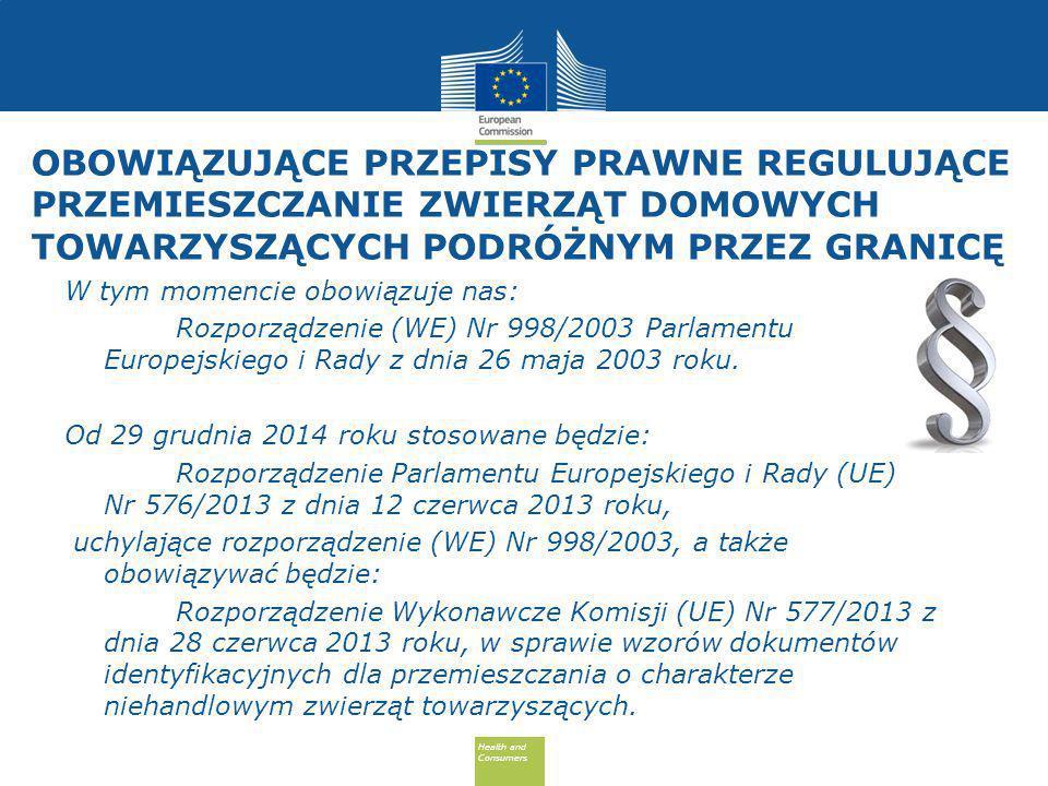 Health and Consumers Health and Consumers OBOWIĄZUJĄCE PRZEPISY PRAWNE REGULUJĄCE PRZEMIESZCZANIE ZWIERZĄT DOMOWYCH TOWARZYSZĄCYCH PODRÓŻNYM PRZEZ GRANICĘ W tym momencie obowiązuje nas: Rozporządzenie (WE) Nr 998/2003 Parlamentu Europejskiego i Rady z dnia 26 maja 2003 roku.