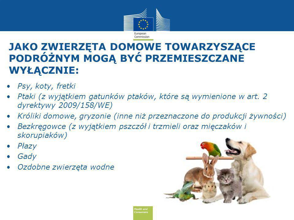 Health and Consumers Health and Consumers JAKO ZWIERZĘTA DOMOWE TOWARZYSZĄCE PODRÓŻNYM MOGĄ BYĆ PRZEMIESZCZANE WYŁĄCZNIE: Psy, koty, fretki Ptaki (z wyjątkiem gatunków ptaków, które są wymienione w art.