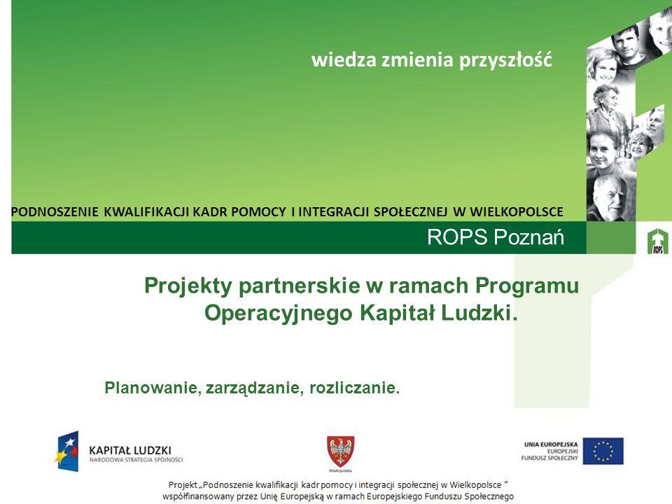 ROPS Poznań Projekty partnerskie w ramach Programu Operacyjnego Kapitał Ludzki. Planowanie, zarządzanie, rozliczanie. PODNOSZENIE KWALIFIKACJI KADR PO