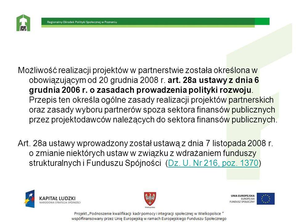 Możliwość realizacji projektów w partnerstwie została określona w obowiązującym od 20 grudnia 2008 r. art. 28a ustawy z dnia 6 grudnia 2006 r. o zasad