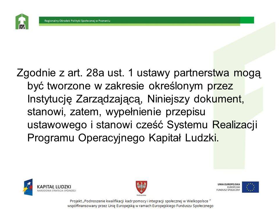 Zgodnie z art. 28a ust. 1 ustawy partnerstwa mogą być tworzone w zakresie określonym przez Instytucję Zarządzającą, Niniejszy dokument, stanowi, zatem