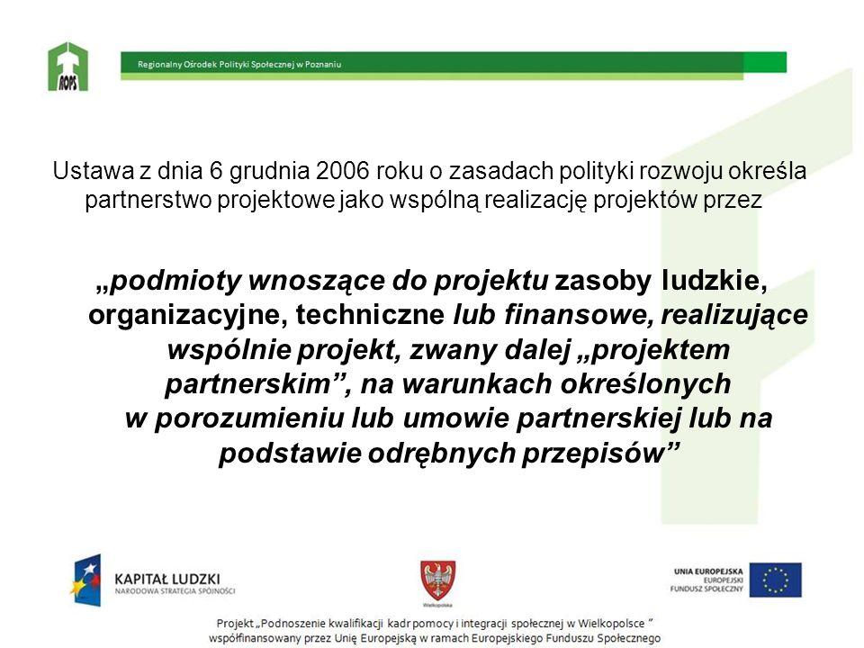 """Ustawa z dnia 6 grudnia 2006 roku o zasadach polityki rozwoju określa partnerstwo projektowe jako wspólną realizację projektów przez """"podmioty wnosząc"""