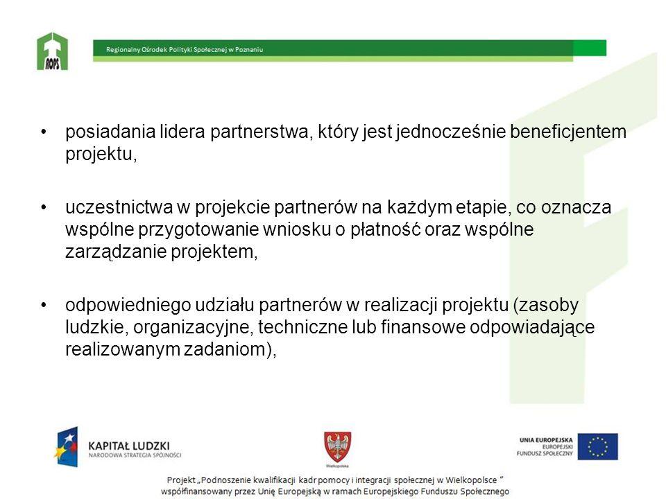 posiadania lidera partnerstwa, który jest jednocześnie beneficjentem projektu, uczestnictwa w projekcie partnerów na każdym etapie, co oznacza wspólne