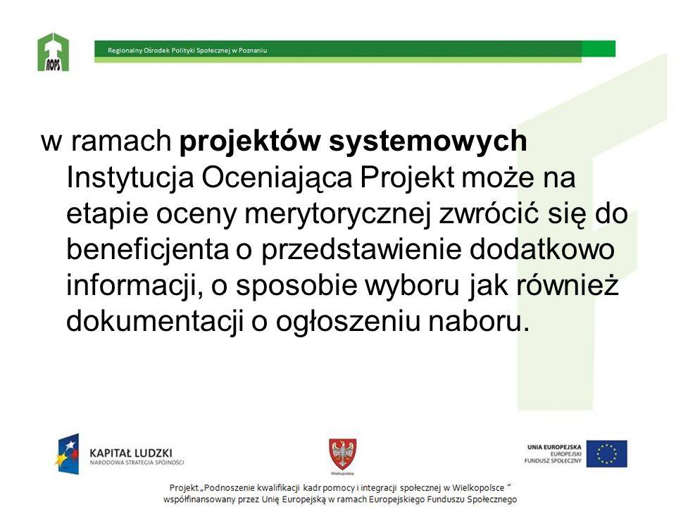 w ramach projektów systemowych Instytucja Oceniająca Projekt może na etapie oceny merytorycznej zwrócić się do beneficjenta o przedstawienie dodatkowo