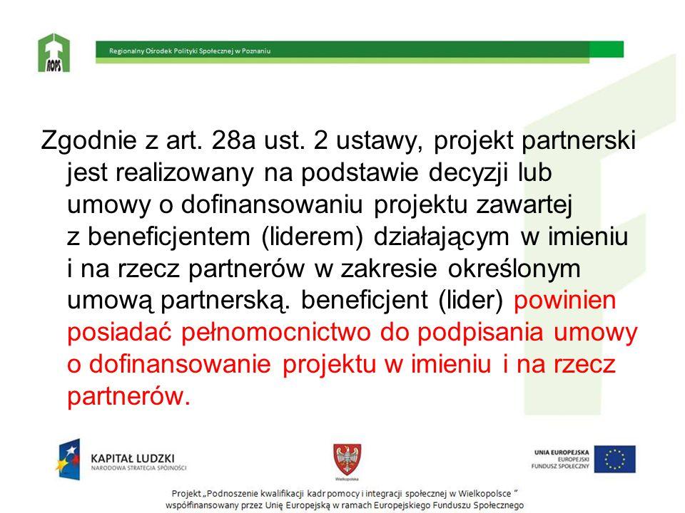 Zgodnie z art. 28a ust. 2 ustawy, projekt partnerski jest realizowany na podstawie decyzji lub umowy o dofinansowaniu projektu zawartej z beneficjente