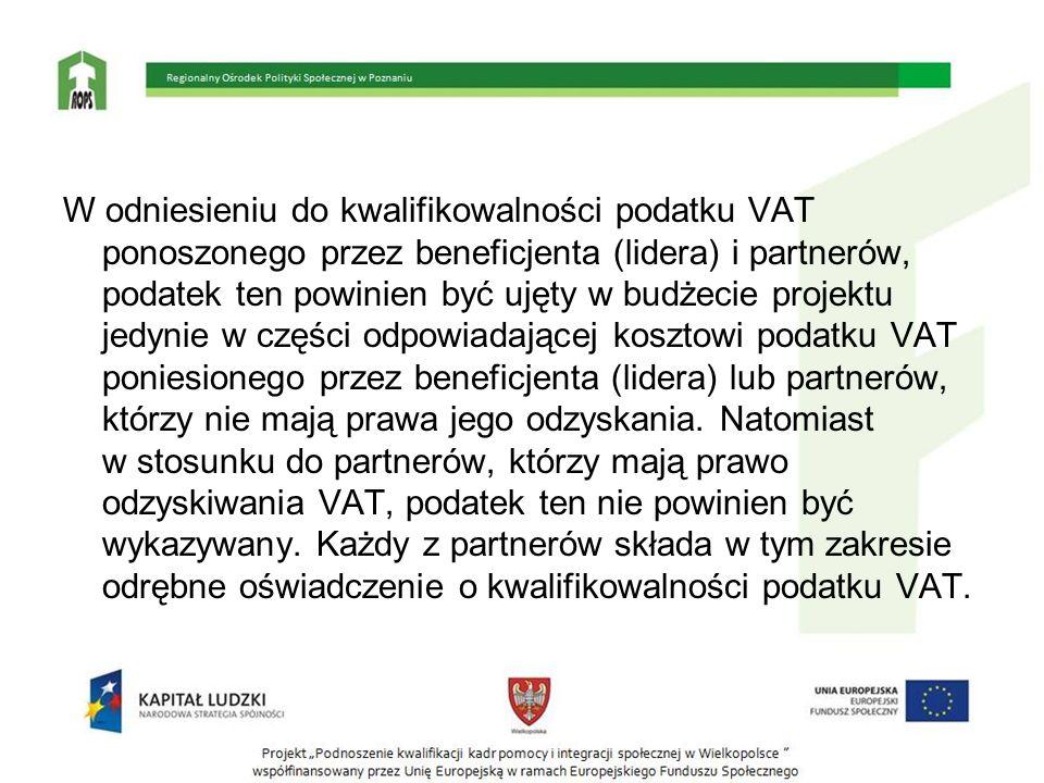 W odniesieniu do kwalifikowalności podatku VAT ponoszonego przez beneficjenta (lidera) i partnerów, podatek ten powinien być ujęty w budżecie projektu