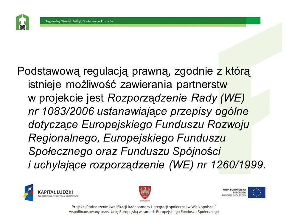 Podstawową regulacją prawną, zgodnie z którą istnieje możliwość zawierania partnerstw w projekcie jest Rozporządzenie Rady (WE) nr 1083/2006 ustanawia