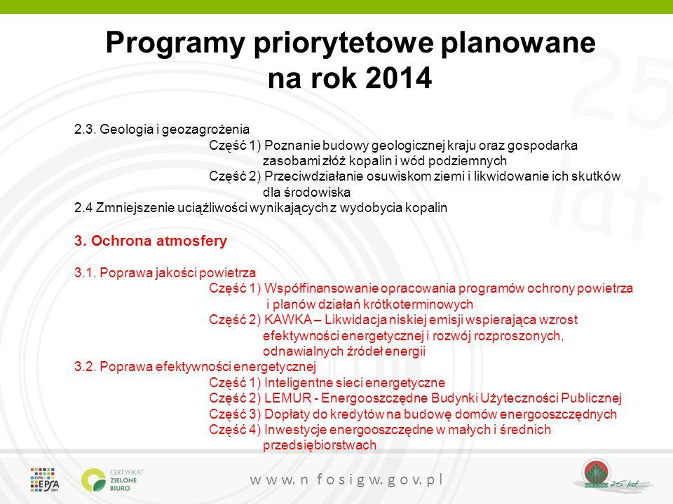 25 lat w w w. n f o s i g w. g o v. p l Programy priorytetowe planowane na rok 2014 2.3. Geologia i geozagrożenia Część 1) Poznanie budowy geologiczne