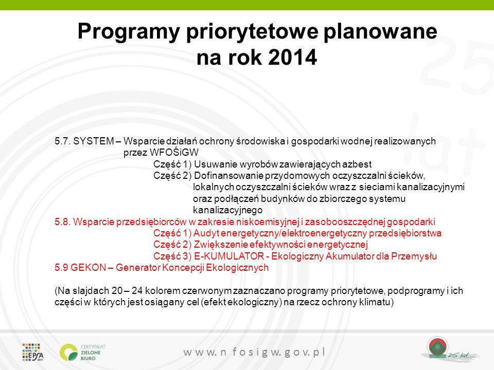 25 lat w w w. n f o s i g w. g o v. p l Programy priorytetowe planowane na rok 2014 5.7. SYSTEM – Wsparcie działań ochrony środowiska i gospodarki wod
